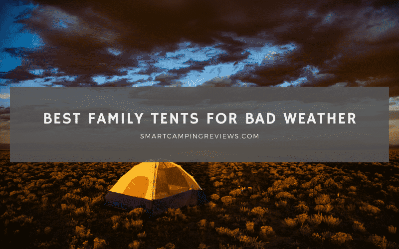 Best Family Tents for Bad Weather - Buying Guide and Reviews