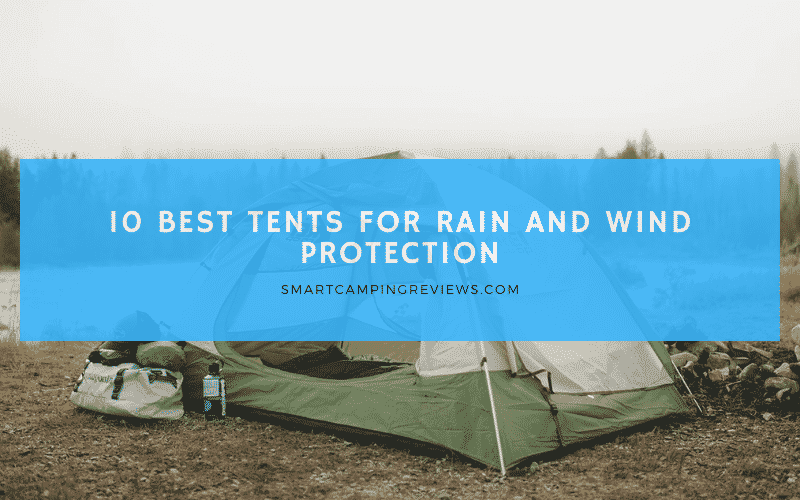 10 Best Tents for Rain and Wind Protection