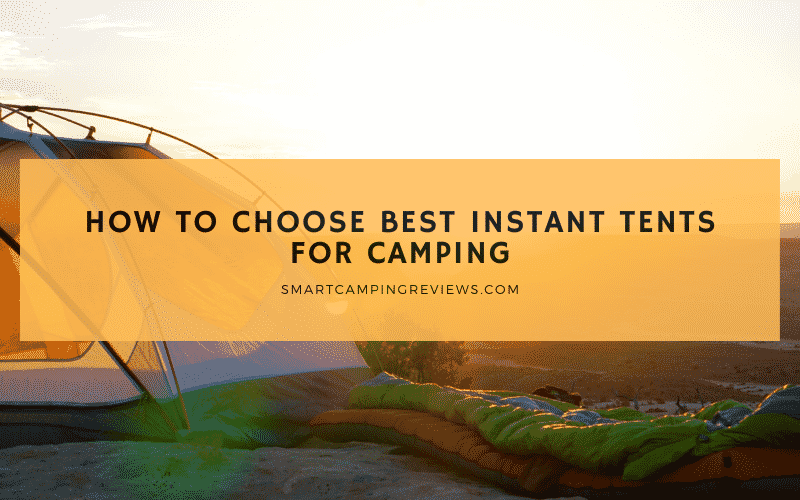 How to Choose Best Instant Tents for Camping