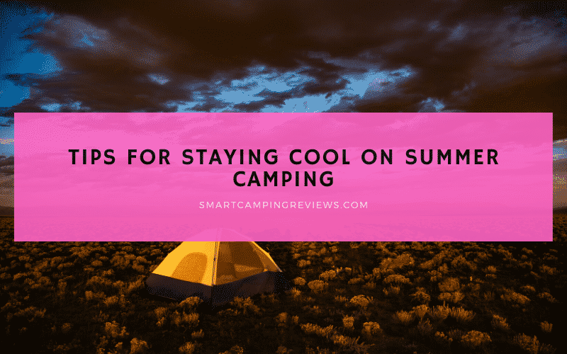 How to Stay Cool on Summer Camping Trip