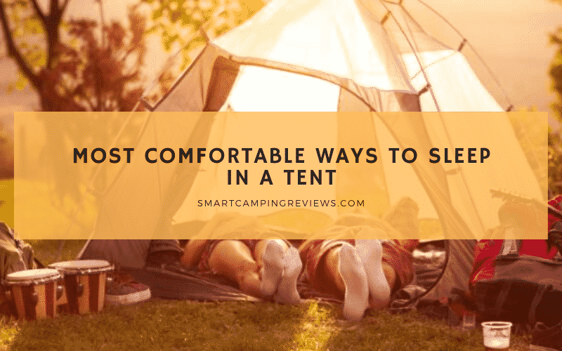 Most Comfortable Ways to Sleep in a Tent